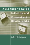A Manager's Guide to the Law and Economics of Data Networks
