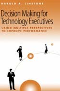 Decision Making for Technology Executives: Using Multiple Perspectives to Improve Performance