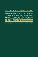Space Microelectronics Volume 1: Modern Spacecraft Classification, Failure, and Electrical Component Requirements