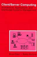 Client/Server Computing: Architecture Applications and Distributed Systems Manag